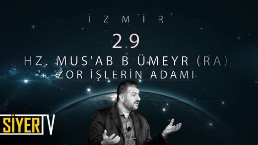 İzmir / Zor İşlerin Adamı: Hz. Mus'ab B. Ümeyr