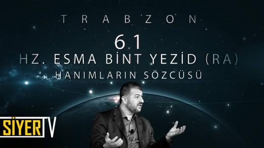 Trabzon / Hanımların Sözcüsü: Hz. Esma Bint Yezid