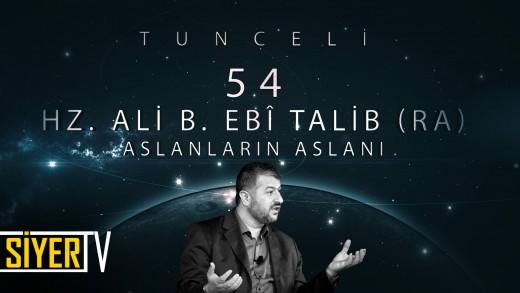 Tunceli / Aslanların Aslanı: Hz. Ali B. Ebî Talib