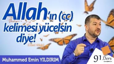 Allah'ın (cc) Kelimesi Yücelsin Diye!