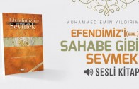 9- Efendimiz'i (sas) Sahabe Gibi Sevmek (3)