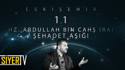 Eskişehir / Şehadet Aşığı: Hz. Abdullah Bin. Cahş