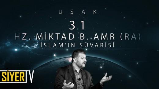 Uşak / İslam'ın Süvarisi: Hz. Miktad b. Amr