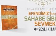 11- Efendimiz'i (sas) Sahabe Gibi Sevmek (5)