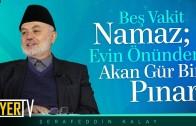 Beş Vakit Namaz; Evin Önünden Akan Gür Bir Pınar