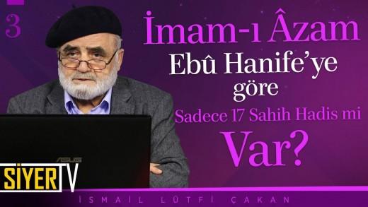 İmam-ı Âzam Ebû Hanife'ye Göre Sadece 17 Sahih Hadis mi Var? | Prof. Dr. İsmail Lütfi Çakan