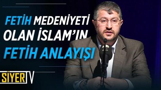Fetih Medeniyeti Olan İslam'ın Fetih Anlayışı