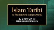 İslam Tarihi ve Medeniyeti Sempozyumu | 3. Oturum ve Değerlendirme Oturumu