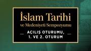 İslam Tarihi ve Medeniyeti Sempozyumu | Açılış oturumu, 1. ve 2. Oturum