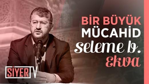 Bir Büyük Mücahid: Seleme b. Ekva | Ankara 2. Prg