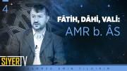 Fâtih, Dâhi, Vali: Amr b. Âs