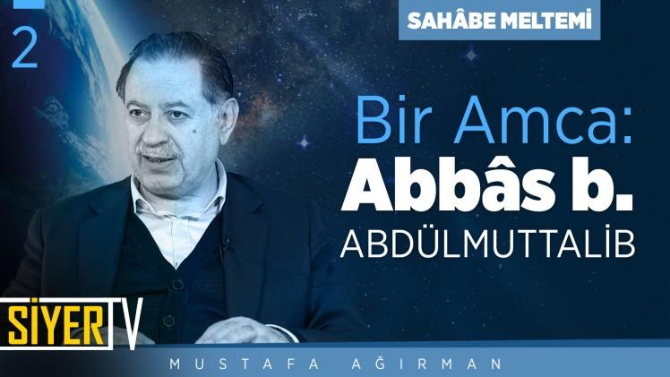 Bir Amca: Abbas b. Abdülmuttalib | Prof. Dr. Mustafa Ağırman