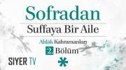 Sofradan Suffaya Bir Aile – Ahlâk Kahramanları 2. Bölüm