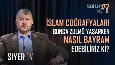 İslam Coğrafyaları Bunca Zulmü Yaşarken Nasıl Bayram Edebiliriz Ki?   Muhammed Emin Yıldırım